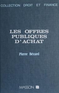 Pierre Bezard - Les Offres publiques d'achat.