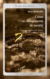 Pierre Bezbakh - Crises et changements de société - Les grandes ruptures dans l'histoire de l'Empire romain à nos jours.