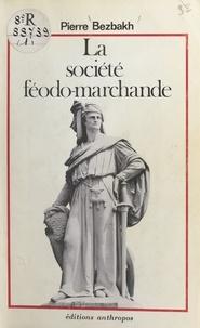 Pierre Bezbakh - La société féodo-marchande.