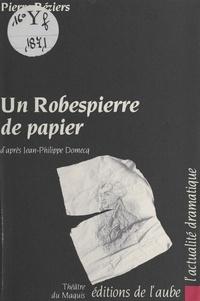 Pierre Béziers - Un Robespierre de papier.