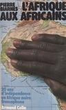 Pierre Biarnès et J.-C. Bernath - L'Afrique aux Africains - 20 ans d'indépendance en Afrique noire francophone.