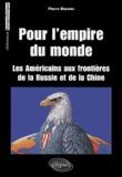 Pierre Biarnès - Pour l'empire du monde - Les Américains aux frontières de la Russie et de la Chine.