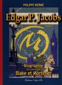 Pierre Bierme - Edgar p. jacobs t02 biographie du pere de blake et mortimer.