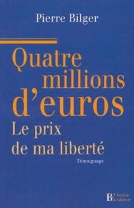 Pierre Bilger - Quatre millions d'euros - Le prix de ma liberté.