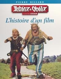 Pierre Billard et  Collectif - Astérix et Obélix contre César - L'histoire d'un film.