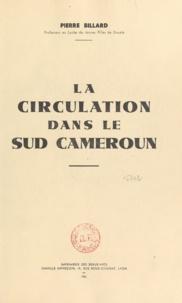 Pierre Billard - La circulation dans le Sud Cameroun.