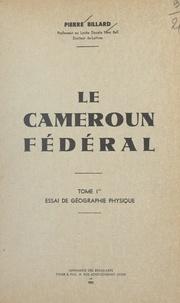 Pierre Billard - Le Cameroun fédéral (1) - Essai de géographie physique.