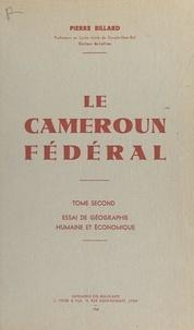 Pierre Billard - Le Cameroun fédéral (2) - Essai de géographie humaine et économique.