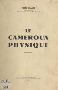 Pierre Billard - Le Cameroun physique.
