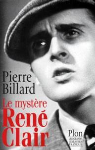 Pierre Billard - Le mystère René Clair.