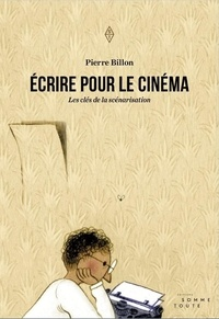 Pierre Billon - Ecrire pour le cinéma - Les clés de la scénarisation.
