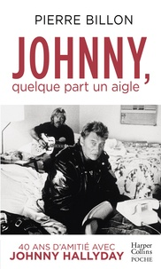 Pierre Billon - Johnny, quelque part un aigle. 40 ans d'amitié avec Johnny Hallyday.