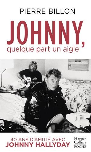 Johnny, quelque part un aigle. 40 ans d'amitié avec Johnny Hallyday - Pierre Billon - Format ePub - 9791033903192 - 12,99 €