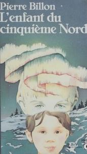 Pierre Billon - L'Enfant du cinquième Nord - Mamatowee Awashis, roman.