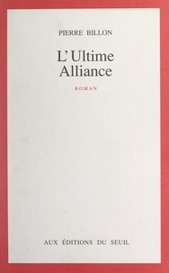 Pierre Billon - L'ultime alliance.