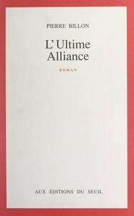 Pierre Billon - L'ultime alliance.