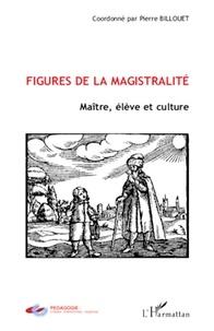 Pierre Billouet - Figures de la magistralité - Maître, élève et culture.
