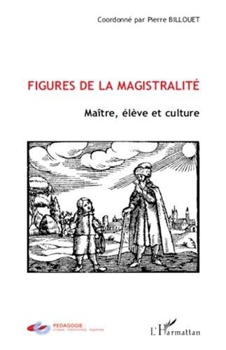 Figures de la magistralité. Maître, élève et culture