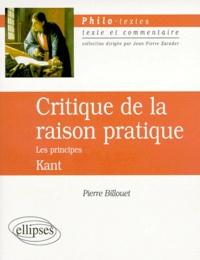 Pierre Billouet et Emmanuel Kant - KANT : CRITIQUE DE LA RAISON PRATIQUE. - Les principes.