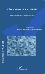 Pierre Billouet et Michel Fabre - L'éducation de la liberté - Aliénation et émancipation.