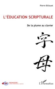Pierre Billouet - L'éducation scripturale - De la plume au clavier.