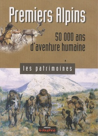 Pierre Bintz - Premiers Alpins - 50 000 ans d'aventure humaine.