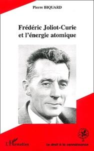 Pierre Biquard - Frédéric Joliot-Curie et l'énergie atomique.