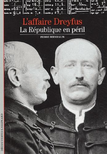 Pierre Birnbaum - L'affaire Dreyfus - La République en péril.