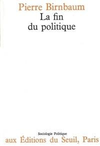 Pierre Birnbaum - La fin du politique.