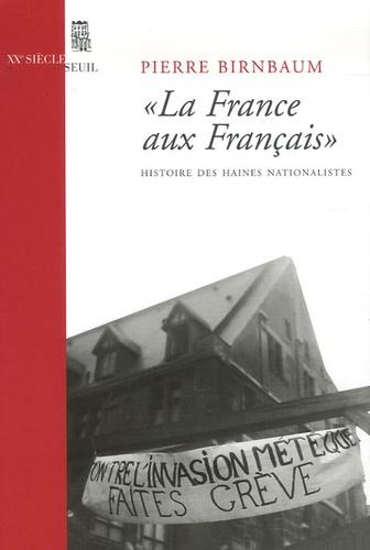 """""""La France aux Français"""". Histoire des haines nationalistes"""