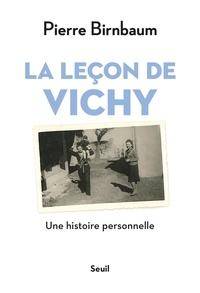 Pierre Birnbaum - La leçon de Vichy - Une histoire personnelle.