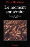 Pierre Birnbaum - Le moment antisémite - Un tour de la France en 1898.