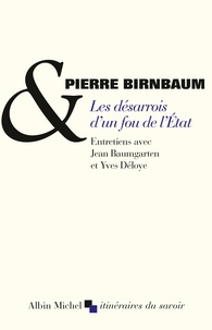 Pierre Birnbaum - Les désarrois d'un fou de l'Etat.