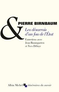 Pierre Birnbaum et Jean Baumgarten - Les Désarrois d'un fou de l'Etat.