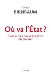 Pierre Birnbaum - Où va l'Etat ? - Essai sur les nouvelles élites du pouvoir.