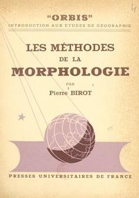 Pierre Birot et André Cholley - Les méthodes de la morphologie.
