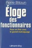 Pierre Bitoun - Eloge des fonctionnaires - Pour en finir avec le grand matraquage.