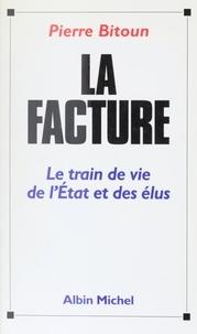 Pierre Bitoun - La facture - Le train de vie de l'État et des élus.