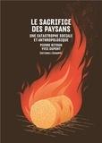 Pierre Bitoun et Yves Dupont - Le sacrifice des paysans - Une catastrophe sociale et anthropologique.