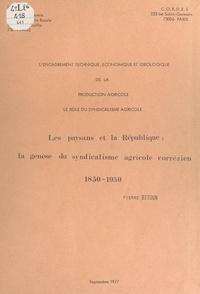 Pierre Bitoun et Pierre Coulomb - Les paysans et la République : la genèse du syndicalisme agricole corrézien, 1850-1950.