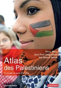 Pierre Blanc et Jean-Paul Chagnollaud - Atlas des Palestiniens - Un peuple en quête d'un Etat.