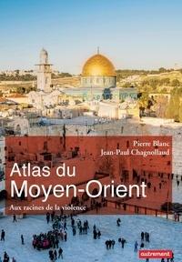 Pierre Blanc et Jean-Paul Chagnollaud - Atlas du Moyen-Orient - Aux racines de la violence.