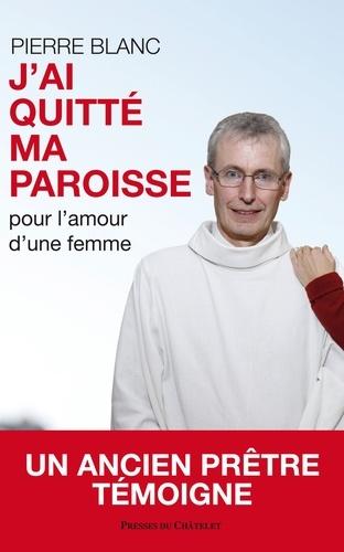 Pierre Blanc - J'ai quitté ma paroisse.