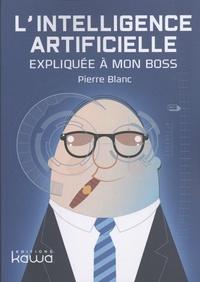 Pierre Blanc - L'intelligence artificielle expliquée à mon boss.
