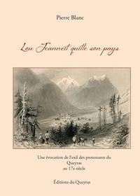 Pierre Blanc - Lou Jeanneït quitte son pays - Une évocation de l'exil des protestants du Queyras au 17e siècle.