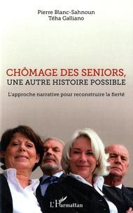 Pierre Blanc-Sahnoun et Téha Galliano - Chômage des seniors, une autre histoire possible - L'approche narrative pour reconstruire la fierté.