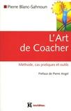 Pierre Blanc-Sahnoun - L'Art de Coacher - Méhodes, cas pratiques et outils.