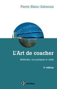 Pierre Blanc-Sahnoun - L'art de coacher - Méthodes, cas pratiques et outils.