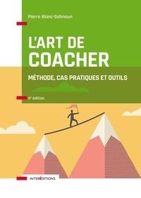 Pierre Blanc-Sahnoun - L'art de coacher - Méthode, cas pratiques et outils.