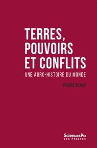 Pierre Blanc - Terres, pouvoirs et conflits - Une agro-histoire du monde.